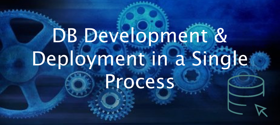How to Integrate Database Development & Deployment into a Single Process (The Primer)
